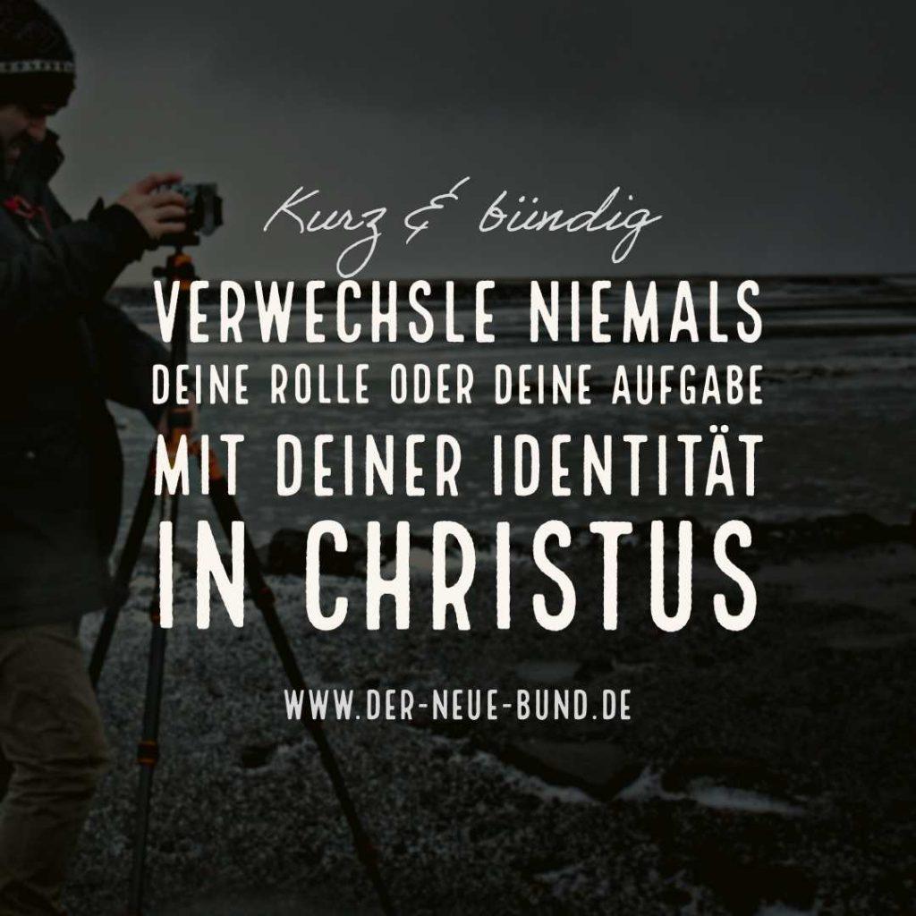 Verwechsle niemals deine Rolle oder Aufgabe mit Deiner Identitaet in Christus