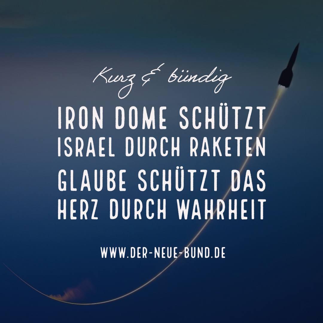 Iron Dome schuetzt Israel durch Raketen Glaube schuetzt das Herz durch Wahrheit