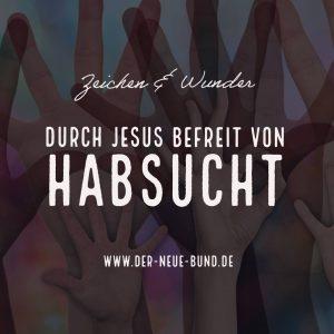Jesus befreit heilt Habsucht habgier