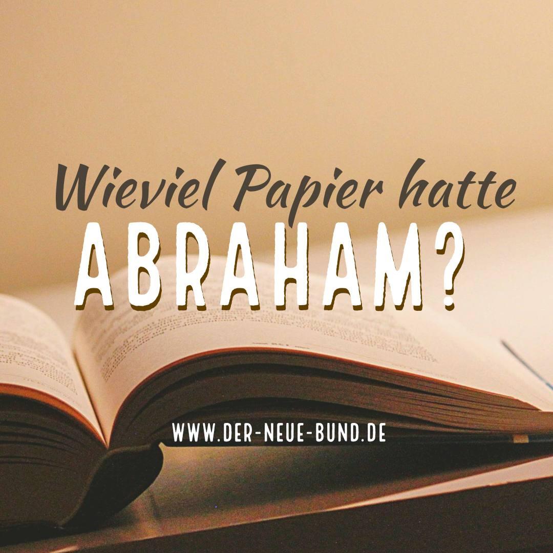 Wieviel Papier hatte Abraham